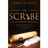 The Scribe: Receiving and Retaining Revelation through Journaling, by James W. Goll