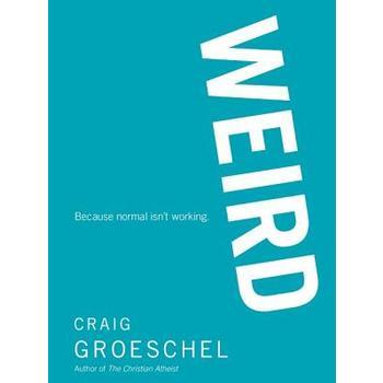 Weird: Because Normal Isn't Working, by Craig Groeschel