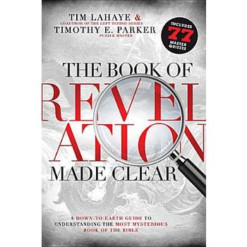 The Book of Revelation Made Clear, by Tim LaHaye and Timothy E. Parker, Hardcover