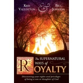 The Supernatural Ways of Royalty, by Kris Vallotton and Bill Johnson, Paperback