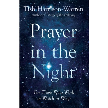 Prayer in the Night: For Those Who Work or Watch or Weep, by Tish Harrison Warren