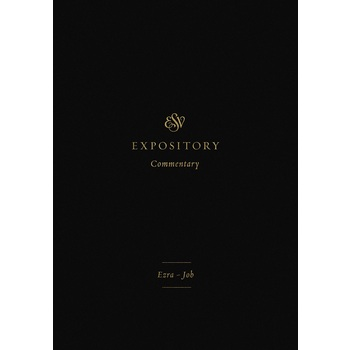 ESV Expository Commentary: Ezra to Job, Volume 4, by Various Authors, Hardcover