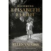 Becoming Elisabeth Elliot, by Ellen Vaughn, Hardcover