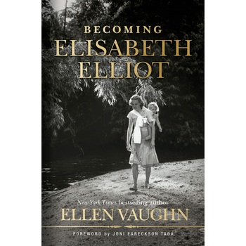 Becoming Elisabeth Elliot, by Ellen Vaughn, Hardcover