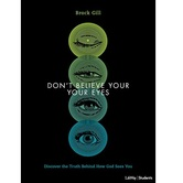 Dont Believe Your Eyes Teen Bible Study Book, by Brock Gill, Paperback