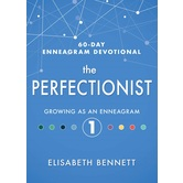 The Perfectionist: Growing as an Enneagram 1, 60-Day Enneagram Devotional, by Elisabeth Bennett