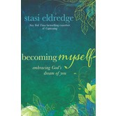 Becoming Myself: Embracing God's Dream of You, by Stasi Eldredge, Paperback
