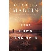 Send Down The Rain: A Novel, by Charles Martin