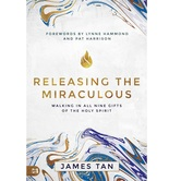 Releasing the Miraculous: Walking in all Nine Gifts of the Holy Spirit, by James Tan, Paperback