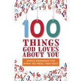 100 Things God Loves about You: Simple Reminders for When You Need Them Most, by Zondervan