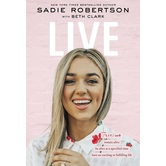 Live, by Sadie Robertson and Beth Clark, Hardcover