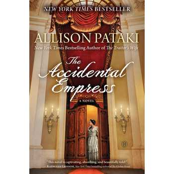 The Accidental Empress: A Novel, by Allison Pataki, Paperback