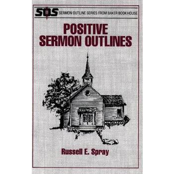 Positive Sermon Outlines, by Russell E. Spray