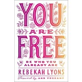 You Are Free: Be Who You Already Are, by Rebekah Lyons
