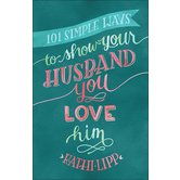 101 Simple Ways to Show Your Husband You Love Him, by Kathi Lipp