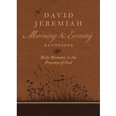 Morning and Evening Devotions: Holy Moments in the Presence of God, by David Jeremiah