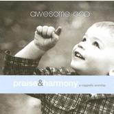 Awesome God: A Cappella Worship, by Praise & Harmony, 2 CD Set