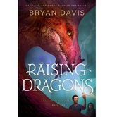 Pre-buy, Raising Dragons, Dragons in Our Midst Series, Book 1, by Bryan Davis, Paperback