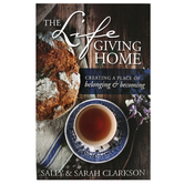 The Lifegiving Home: Creating a Place of Belonging and Becoming, by Sally Clarkson & Sarah Clarkson