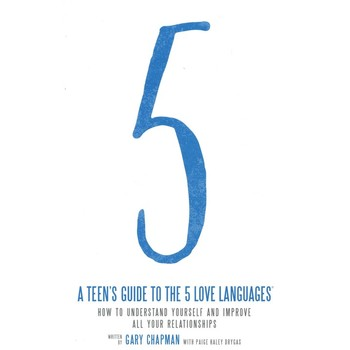 A Teen's Guide to the 5 Love Languages, by Gary Chapman with Paige Haley Drygas
