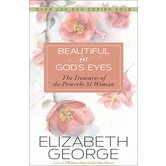 Beautiful in Gods Eyes: The Treasures of the Proverbs 31 Woman, by Elizabeth George