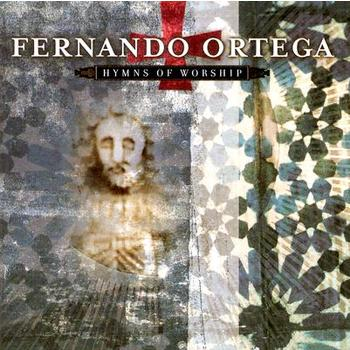 Hymns of Worship, by Fernando Ortega, CD