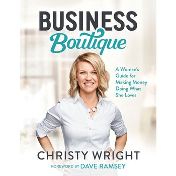 Business Boutique: A Woman's Guide for Making Money Doing What She Loves, by Christy Wright