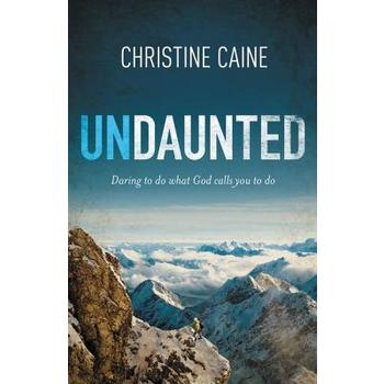 Undaunted: Daring to Do What God Calls You to Do, by Christine Caine, Paperback
