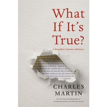 What If Its True: A Storytellers Journey with Jesus, by Charles Martin, Paperback