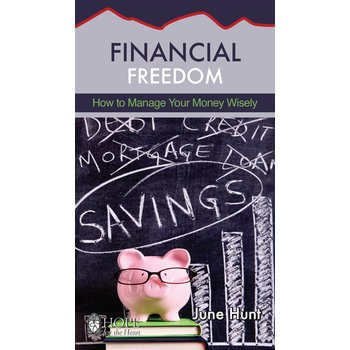 Financial Freedom: How to Manage Your Money Wisely, Hope For The Heart Series, by June Hunt
