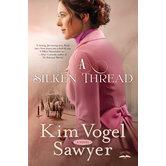 A Silken Thread: A Novel, by Kim Vogel Sawyer, Paperback