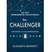 The Challenger: Growing as an Enneagram 8, 60-Day Enneagram Devotional, by Elisabeth Bennett