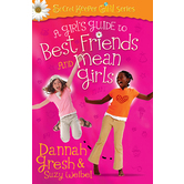 A Girls Guide to Best Friends and Mean Girls, by Dannah Gresh and Suzy Weibel