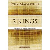 2 Kings: The Fall Of Judah And Israel, MacArthur Bible Studies Series, by John F. MacArthur