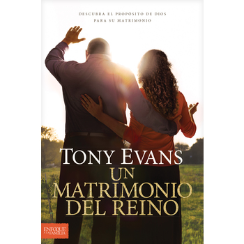 Un Matrimonio Del Reino: Descubra el Proposito de Dios para Su Matrimonio, by Tony Evans