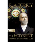 The Holy Spirit: Who He Is and What He Does, Pure Gold Classic, by R. A. Torrey