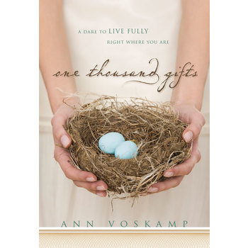 One Thousand Gifts: A Dare to Live Fully Right Where You Are, by Ann Voskamp