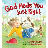 God Made You Just Right, by Jill Roman Lord and Amy Wummer, Board Book