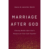Marriage After God, by Aaron Smith, Jennifer Smith, Hardcover