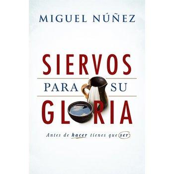 Siervos para Su gloria: Antes de hacer, tienes que ser, by Dr. Miguel Nunez, Paperback