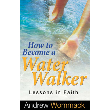 How To Become A Water Walker: Lessons in Faith, by Andrew Wommack