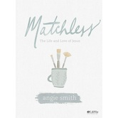 Matchless Bible Study Book: The Life & Love of Jesus, by Angie Smith, Paperback