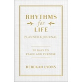 Rhythms for Life Planner & Journal: 90 Days to Peace & Purpose, by Rebekah Lyons, Hardcover