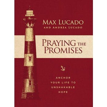 Praying The Promises: Anchor Your Life To Unshakable Hope, by Max Lucado and Andrea Lucado