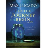 Let the Journey Begin: Finding God's Best for Your Life, by Max Lucado, Hardcover