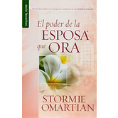 El Poder de la Esposa Que Ora / The Power of a Praying Wife, by Stormie Omartian