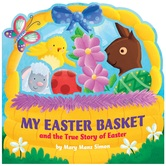 My Easter Basket and the True Story of Easter, by Mary Manz Simon & Angelika Scudamore, Board Book