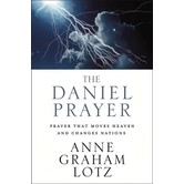 The Daniel Prayer: Prayer That Moves Heaven And Changes Nations, by Anne Graham Lotz