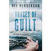 Traces of Guilt: An Evie Blackwell Cold Case, Book 1, by Dee Henderson