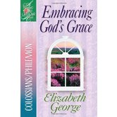 Woman After God's Own Heart Series: Embracing God's Grace: Colossians/Philemon